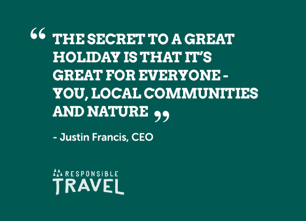 Quote. The secret to a great holiday is that it's great for everyone - you, local communities and nature.