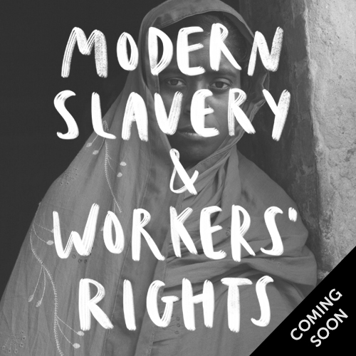 Modern slavery and workers' rights, coming soon